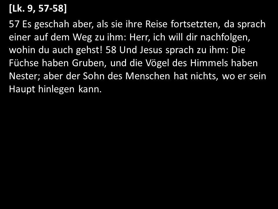 [Lk. 9, 57-58]